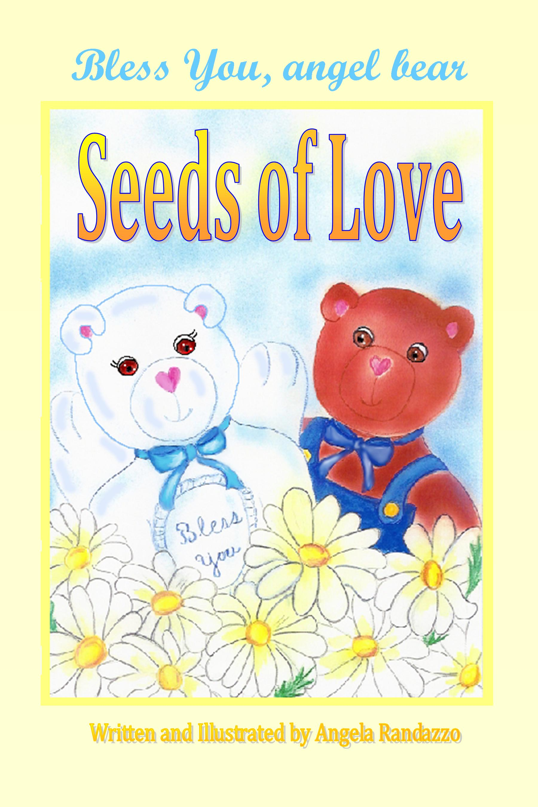 Order the book: Bless You Angel Bear ~ Seeds of Love